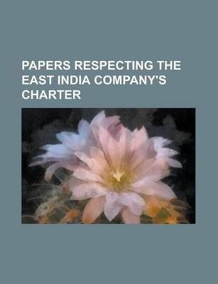 Papers Respecting the East India Company's Charter
