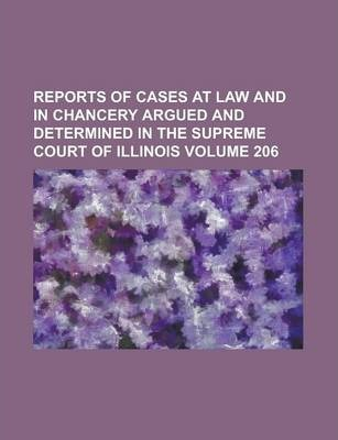 Reports of Cases at Law and in Chancery Argued and Determined in the Supreme Court of Illinois Volume 206