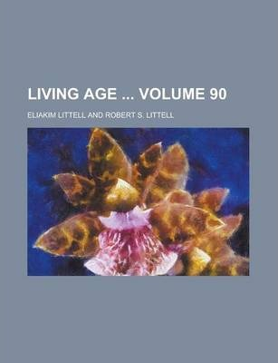 Living Age Volume 90