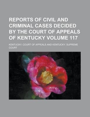 Reports of Civil and Criminal Cases Decided by the Court of Appeals of Kentucky Volume 117