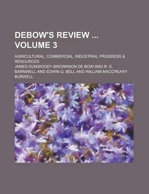 Debow's Review; Agricultural, Commercial, Industrial Progress & Resources Volume 3