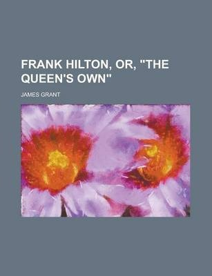 Frank Hilton, Or, the Queen's Own