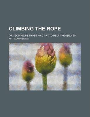 Climbing the Rope; Or, God Helps Those Who Try to Help Themselves