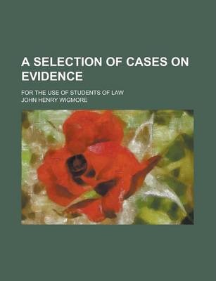 A Selection of Cases on Evidence; For the Use of Students of Law