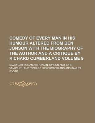 Comedy of Every Man in His Humour Altered from Ben Jonson with the Biography of the Author and a Critique by Richard Cumberland Volume 9