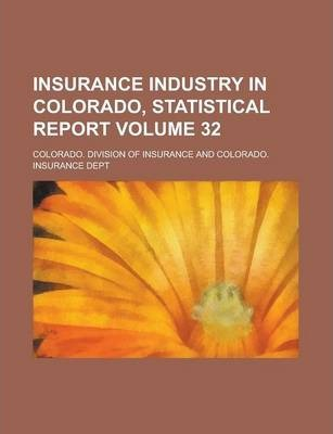 Insurance Industry in Colorado, Statistical Report Volume 32