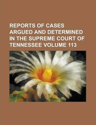 Reports of Cases Argued and Determined in the Supreme Court of Tennessee Volume 113