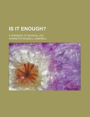 Is It Enough?; A Romance of Musical Life