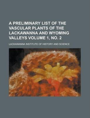 A Preliminary List of the Vascular Plants of the Lackawanna and Wyoming Valleys Volume 1, No. 2