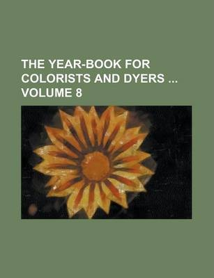 The Year-Book for Colorists and Dyers Volume 8