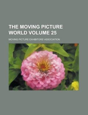The Moving Picture World Volume 25