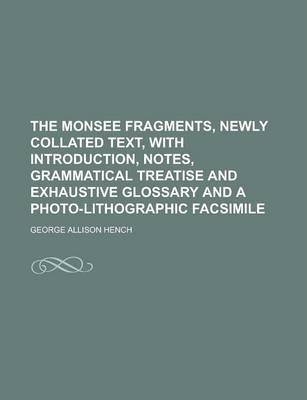 The Monsee Fragments, Newly Collated Text, with Introduction, Notes, Grammatical Treatise and Exhaustive Glossary and a Photo-Lithographic Facsimile