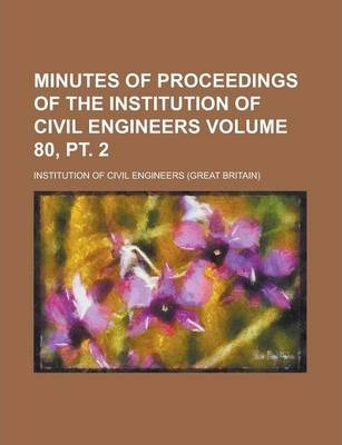 Minutes of Proceedings of the Institution of Civil Engineers Volume 80, PT. 2