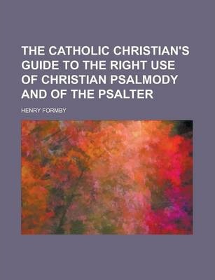 The Catholic Christian's Guide to the Right Use of Christian Psalmody and of the Psalter