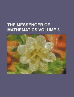 The Messenger of Mathematics Volume 3