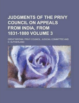 Judgments of the Privy Council on Appeals from India, from 1831-1880 Volume 3