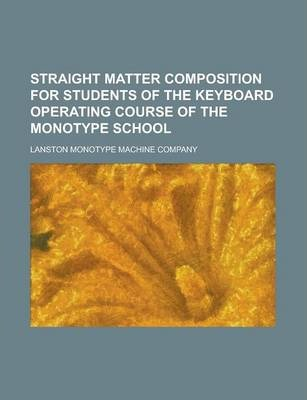 Straight Matter Composition for Students of the Keyboard Operating Course of the Monotype School