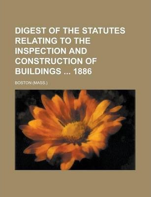 Digest of the Statutes Relating to the Inspection and Construction of Buildings 1886