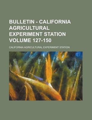 Bulletin - California Agricultural Experiment Station Volume 127-150