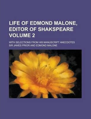 Life of Edmond Malone, Editor of Shakspeare; With Selections from His Manuscript Anecdotes Volume 2