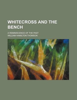 Whitecross and the Bench; A Reminiscence of the Past