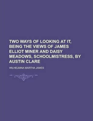Two Ways of Looking at It, Being the Views of James Elliot Miner and Daisy Meadows, Schoolmistress, by Austin Clare