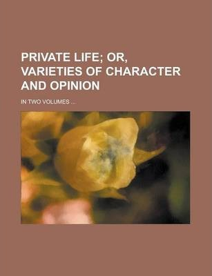Private Life; In Two Volumes ...