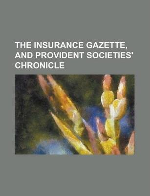 The Insurance Gazette, and Provident Societies' Chronicle