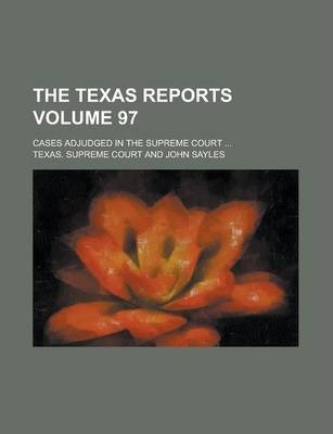 The Texas Reports; Cases Adjudged in the Supreme Court ... Volume 97
