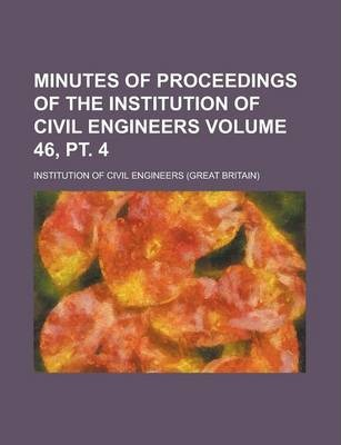 Minutes of Proceedings of the Institution of Civil Engineers Volume 46, PT. 4