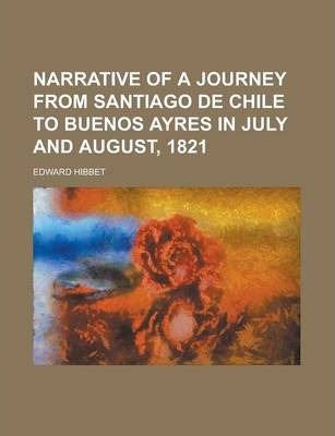 Narrative of a Journey from Santiago de Chile to Buenos Ayres in July and August, 1821