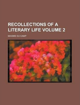 Recollections of a Literary Life Volume 2