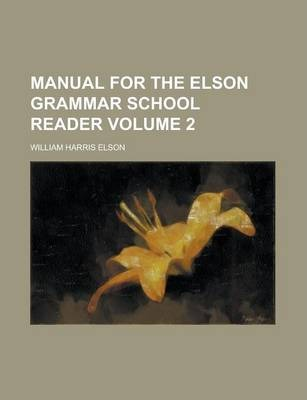 Manual for the Elson Grammar School Reader Volume 2