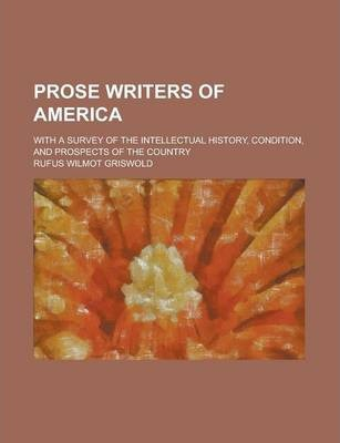 Prose Writers of America; With a Survey of the Intellectual History, Condition, and Prospects of the Country