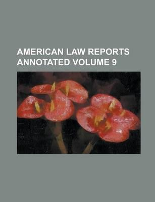 American Law Reports Annotated Volume 9