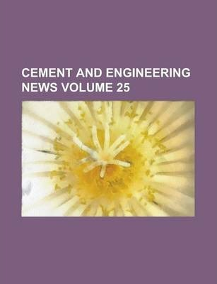 Cement and Engineering News Volume 25