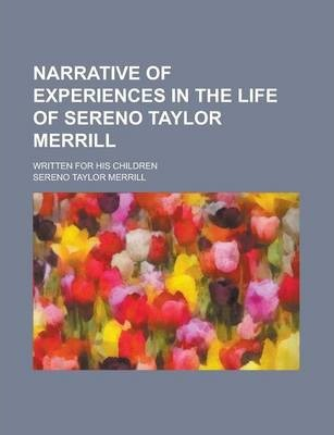 Narrative of Experiences in the Life of Sereno Taylor Merrill; Written for His Children