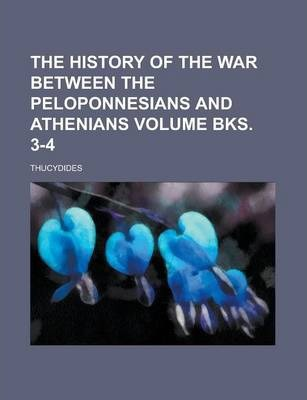 The History of the War Between the Peloponnesians and Athenians Volume Bks. 3-4