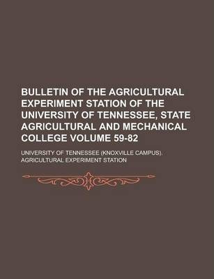 Bulletin of the Agricultural Experiment Station of the University of Tennessee, State Agricultural and Mechanical College Volume 59-82