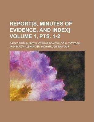 Report[s, Minutes of Evidence, and Index] Volume 1, Pts. 1-2