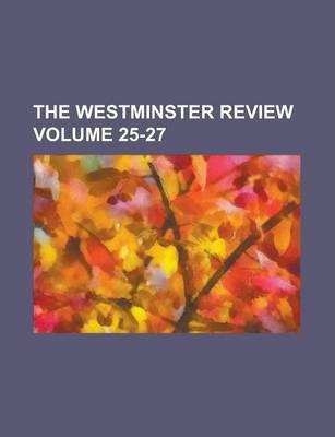 The Westminster Review Volume 25-27