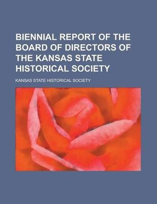 Biennial Report of the Board of Directors of the Kansas State Historical Society