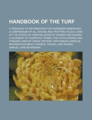Handbook of the Turf; A Treasury of Information for Horsemen Embracing a Compendium of All Racing and Trotting Rules; Laws of the States in Their Relation to Horses and Racing; A Glossary of Scientific Terms; The Catch-Words and Phrases
