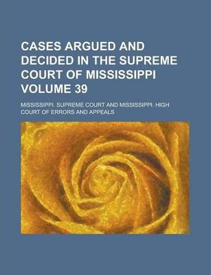 Cases Argued and Decided in the Supreme Court of Mississippi Volume 39