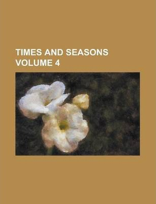 Times and Seasons Volume 4
