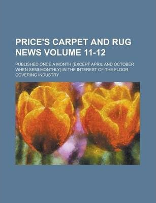 Price's Carpet and Rug News; Published Once a Month (Except April and October When Semi-Monthly) in the Interest of the Floor Covering Industry Volume 11-12