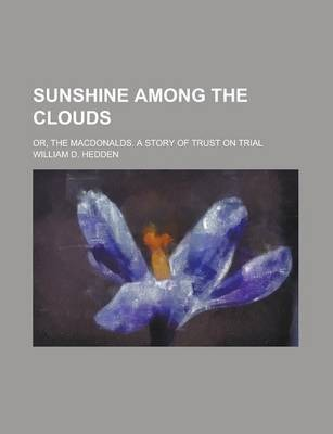 Sunshine Among the Clouds; Or, the Macdonalds. a Story of Trust on Trial