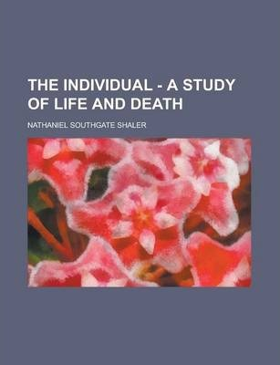 The Individual - A Study of Life and Death
