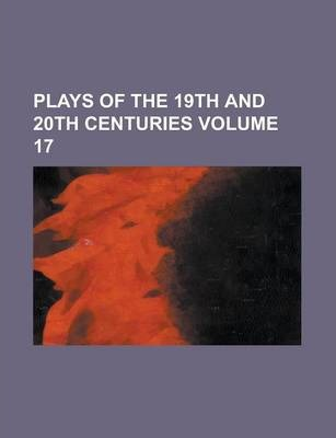 Plays of the 19th and 20th Centuries Volume 17