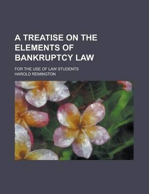 A Treatise on the Elements of Bankruptcy Law; For the Use of Law Students